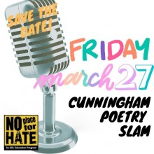 Poster advertising Cunningham's Poetry Slam on March 27th. Supports No Place for Hate.